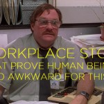 12 Workplace Stories That Prove Human Beings Are Too Awkward For This Earth
