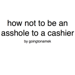 How not to be an Asshole to a Cashier