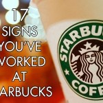 17 SIGNS YOU'VE WORKED AT STARBUCKS