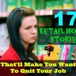 17 Retail Horror Stories That Will Make You Want To Quit Your Job