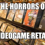The Horrors of Working in a Video Game Store